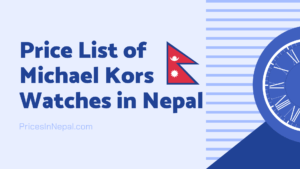 Michael Kors Watch Price in Nepal for man and women- Price List of Michael Kors Watches